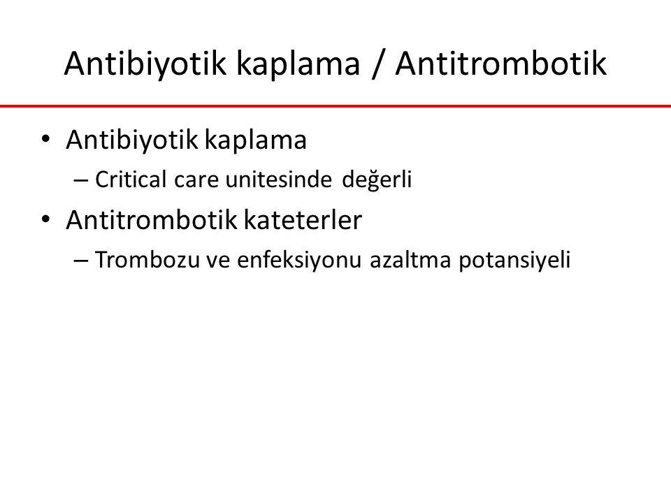 Antibiyotik kaplama / Antitrombotik Antibiyotik kaplama – Critical care unitesinde değerli Antitrombotik kateterler – Trombozu ve enfeksiyonu azaltma