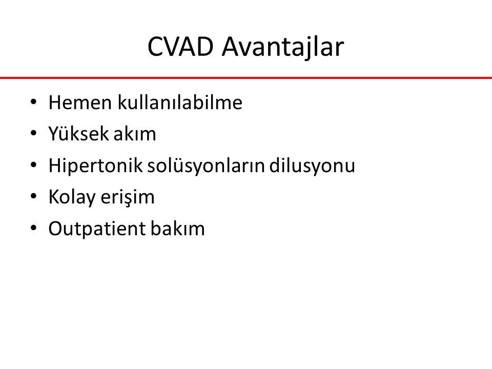CVAD Avantajlar Hemen kullanılabilme Yüksek akım Hipertonik solüsyonların dilusyonu Kolay erişim Outpatient bakım