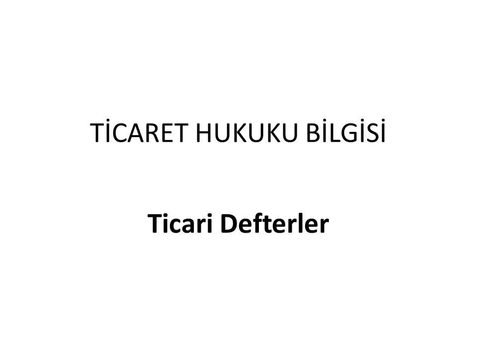 TİCARET HUKUKU BİLGİSİ Ticari Defterler