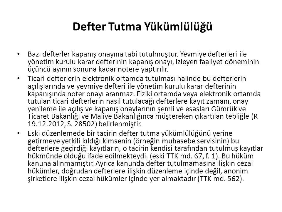 Defter Tutma Yükümlülüğü Ticari defterlerin ve gerekli diğer kayıtlar Türkçe tutulacağı, kısaltmalar, rakamlar, harfler ve semboller kullanıldığı takdirde bunların anlamları açıkça belirtilmesi gerektiği (TTK md.