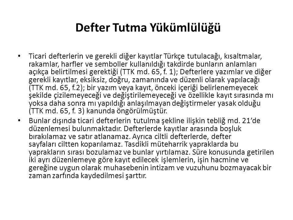 Defter Tutma Yükümlülüğü Ticari defterlerin ve gerekli diğer kayıtlar Türkçe tutulacağı, kısaltmalar, rakamlar, harfler ve semboller kullanıldığı takd