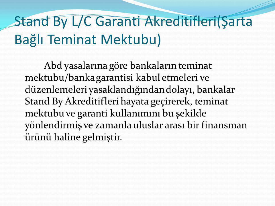 Stand By L/C Garanti Akreditifleri(Şarta Bağlı Teminat Mektubu) Abd yasalarına göre bankaların teminat mektubu/banka garantisi kabul etmeleri ve düzen