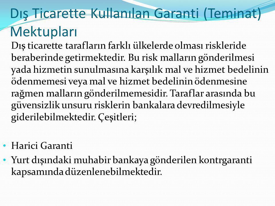 Dış Ticarette Kullanılan Garanti (Teminat) Mektupları Dış ticarette tarafların farklı ülkelerde olması riskleride beraberinde getirmektedir. Bu risk m