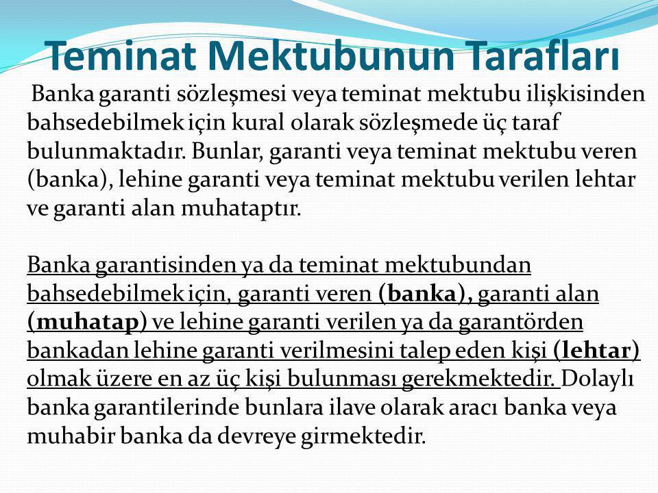 Teminat Mektubunun Tarafları Banka garanti sözleşmesi veya teminat mektubu ilişkisinden bahsedebilmek için kural olarak sözleşmede üç taraf bulunmakta