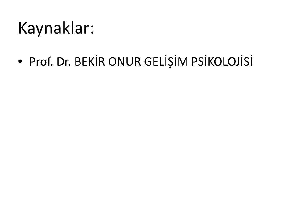 Kaynaklar: Prof. Dr. BEKİR ONUR GELİŞİM PSİKOLOJİSİ