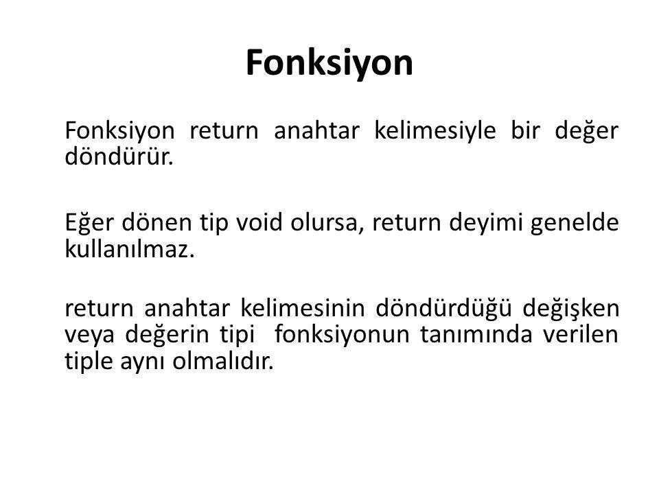 Fonksiyon Fonksiyon return anahtar kelimesiyle bir değer döndürür. Eğer dönen tip void olursa, return deyimi genelde kullanılmaz. return anahtar kelim