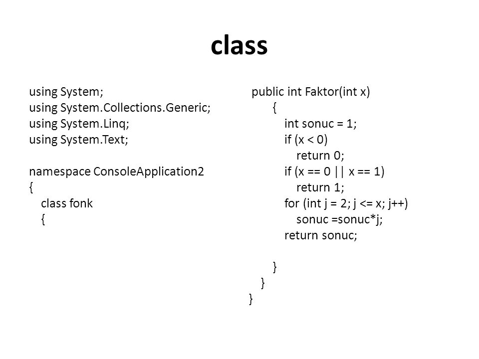 class using System; using System.Collections.Generic; using System.Linq; using System.Text; namespace ConsoleApplication2 { class fonk { public int Fa