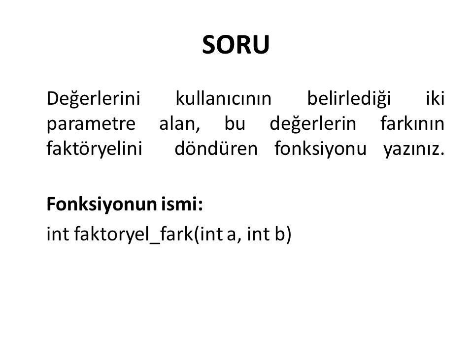 SORU Değerlerini kullanıcının belirlediği iki parametre alan, bu değerlerin farkının faktöryelini döndüren fonksiyonu yazınız. Fonksiyonun ismi: int f