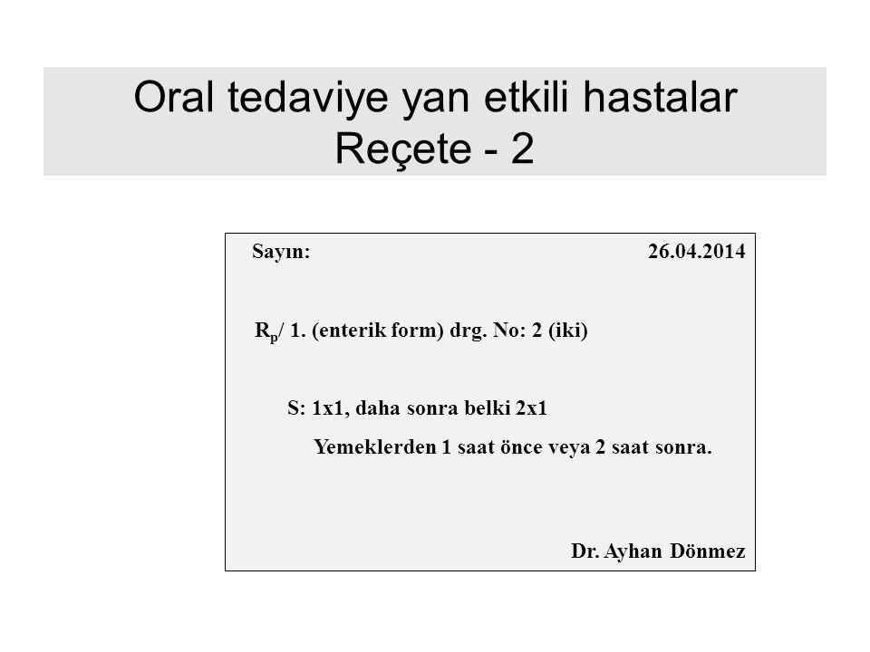Oral tedaviye yan etkili hastalar Reçete - 2 Sayın: 26.04.2014 R p / 1. (enterik form) drg. No: 2 (iki) S: 1x1, daha sonra belki 2x1 Yemeklerden 1 saa