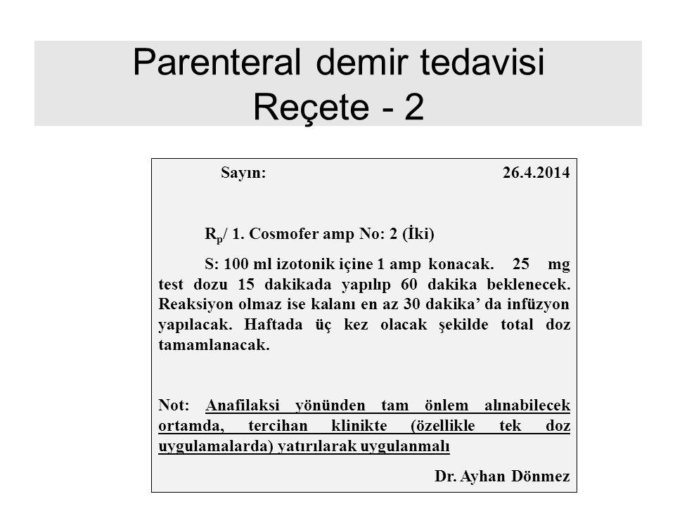 Parenteral demir tedavisi Reçete - 2 Sayın: 26.4.2014 R p / 1. Cosmofer amp No: 2 (İki) S: 100 ml izotonik içine 1 amp konacak. 25 mg test dozu 15 dak