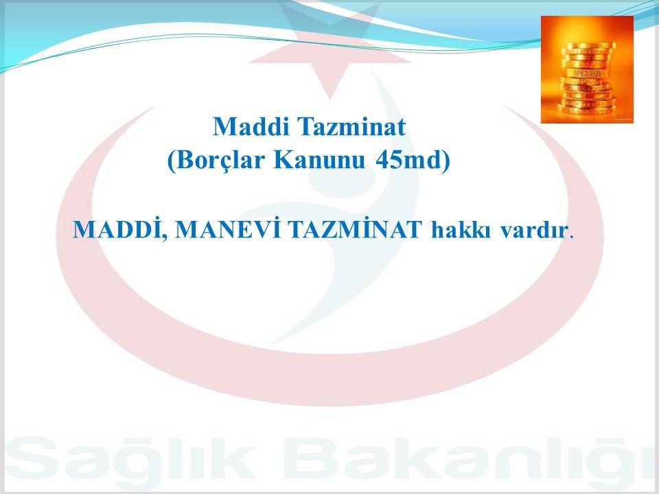 Maddi Tazminat (Borçlar Kanunu 45md) MADDİ, MANEVİ TAZMİNAT hakkı vardır.