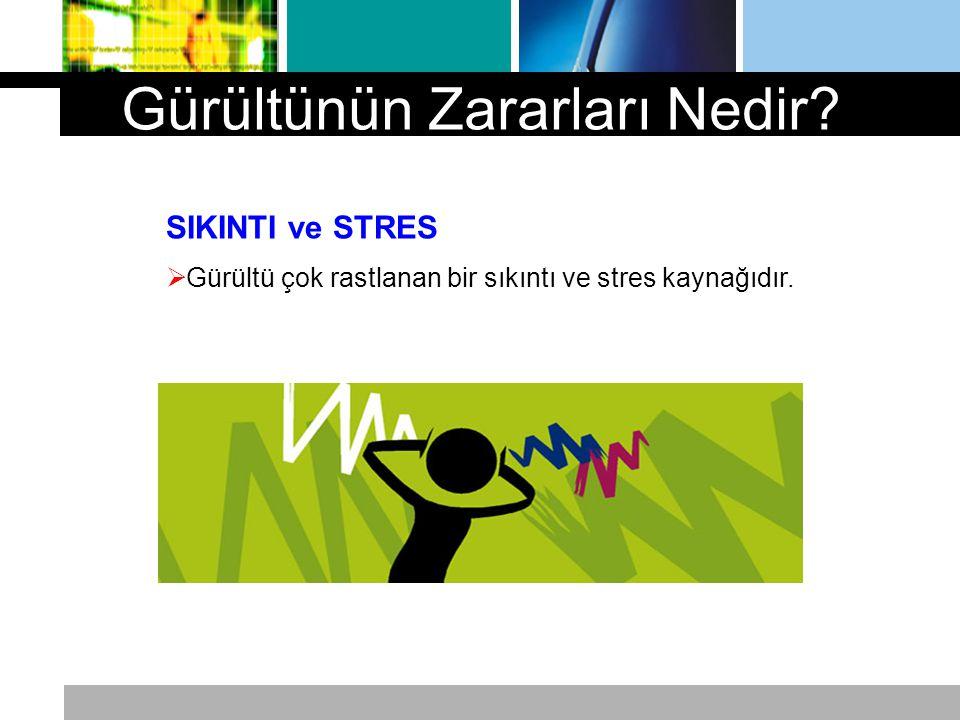 SIKINTI ve STRES  Gürültü çok rastlanan bir sıkıntı ve stres kaynağıdır. Gürültünün Zararları Nedir?