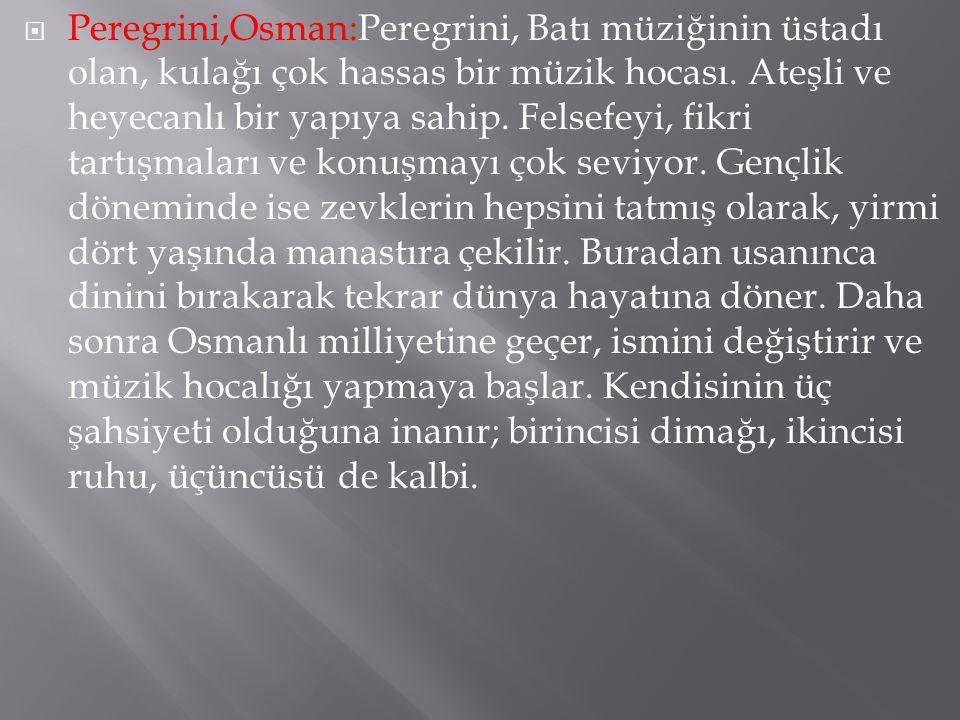  Peregrini,Osman:Peregrini, Batı müziğinin üstadı olan, kulağı çok hassas bir müzik hocası.