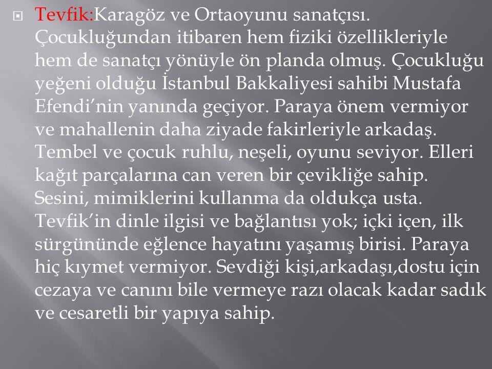  Tevfik:Karagöz ve Ortaoyunu sanatçısı.