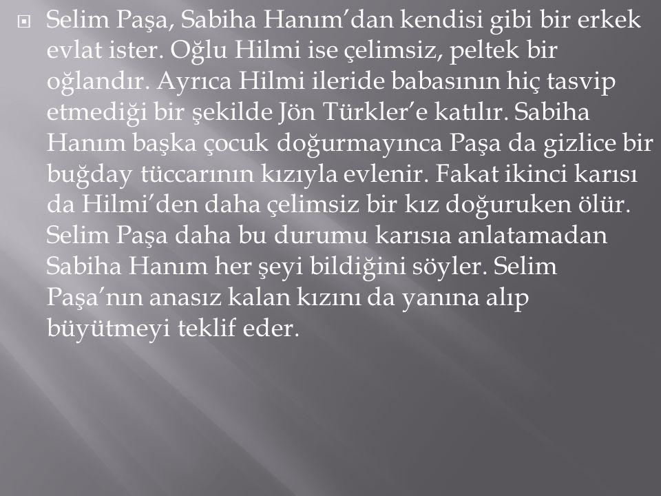  Selim Paşa, Sabiha Hanım'dan kendisi gibi bir erkek evlat ister.