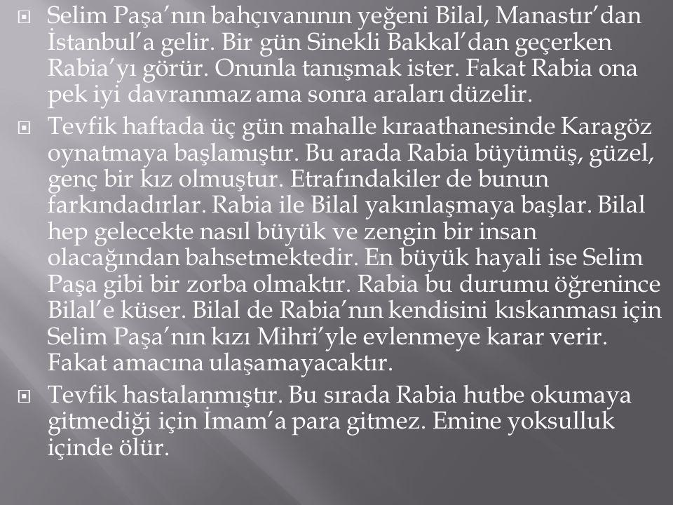  Selim Paşa'nın bahçıvanının yeğeni Bilal, Manastır'dan İstanbul'a gelir.