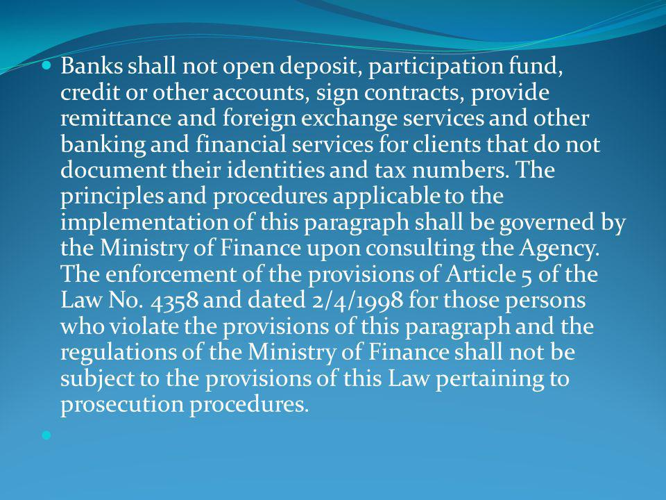 Banks shall not open deposit, participation fund, credit or other accounts, sign contracts, provide remittance and foreign exchange services and other banking and financial services for clients that do not document their identities and tax numbers.