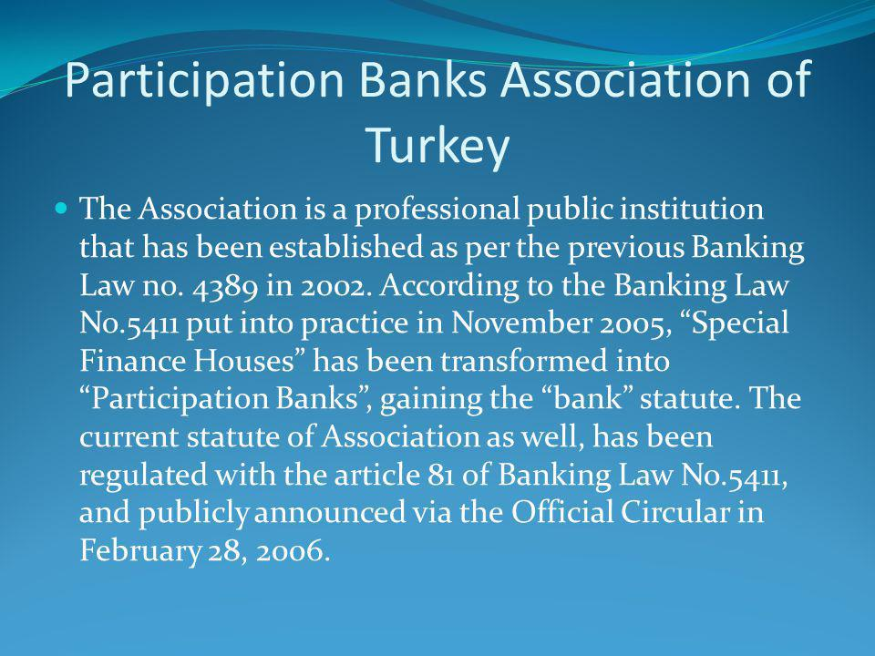 Participation Banks Association of Turkey The Association is a professional public institution that has been established as per the previous Banking Law no.