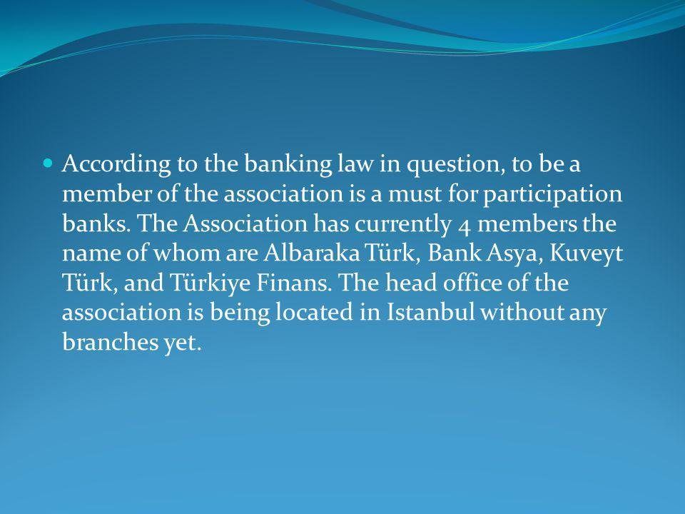According to the banking law in question, to be a member of the association is a must for participation banks.