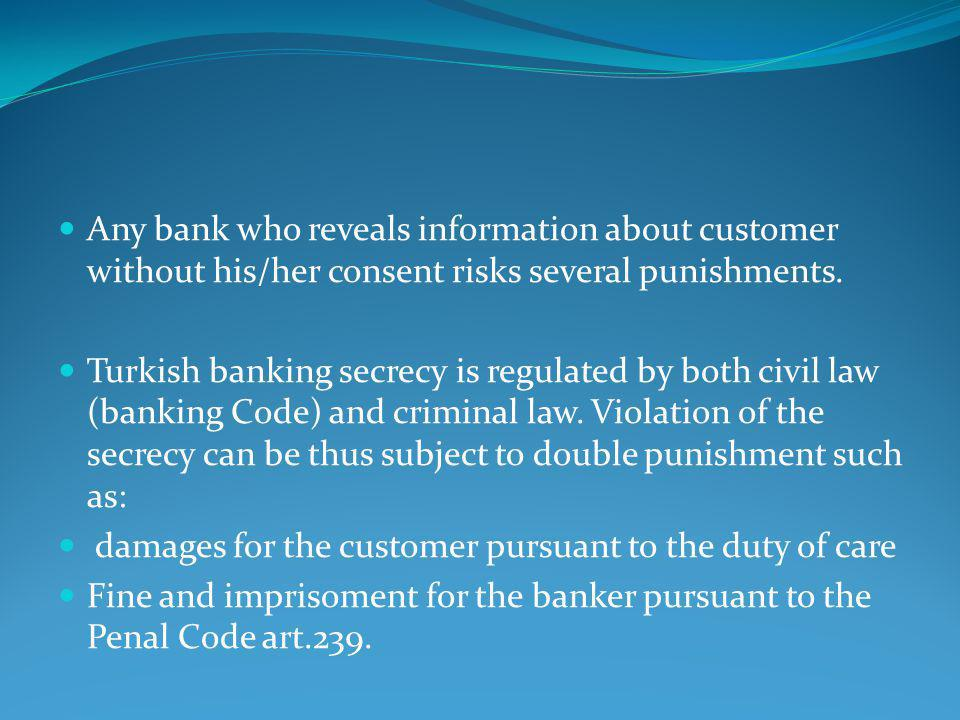 Any bank who reveals information about customer without his/her consent risks several punishments.