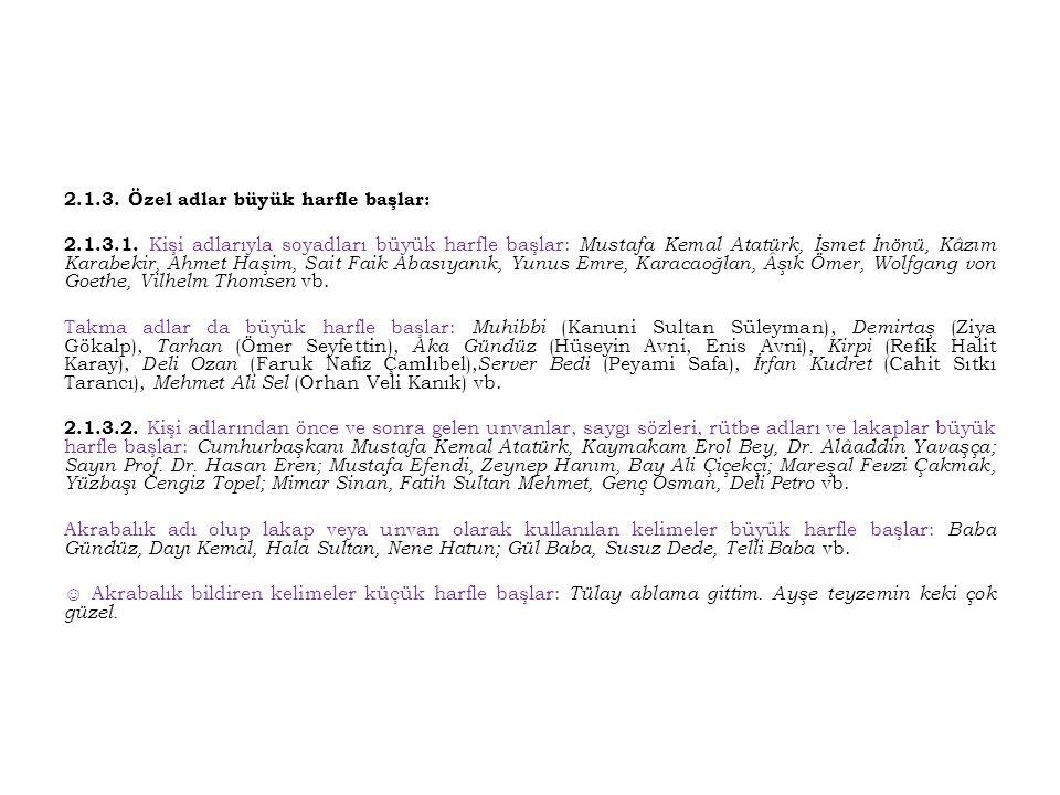2.1.3. Özel adlar büyük harfle başlar: 2.1.3.1. Kişi adlarıyla soyadları büyük harfle başlar: Mustafa Kemal Atatürk, İsmet İnönü, Kâzım Karabekir, Ahm