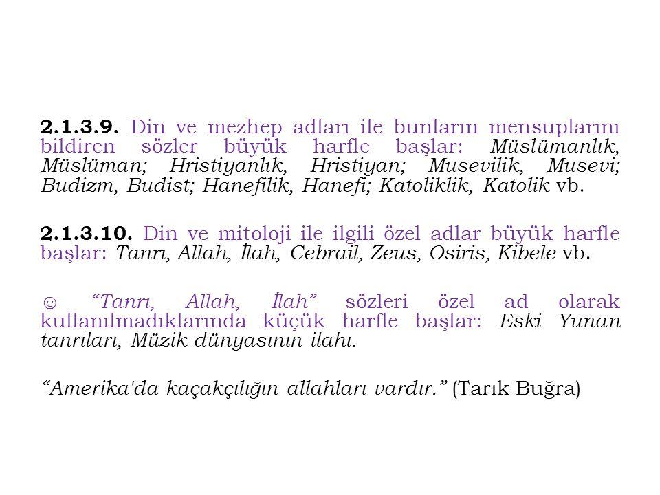 2.1.3.9. Din ve mezhep adları ile bunların mensuplarını bildiren sözler büyük harfle başlar: Müslümanlık, Müslüman; Hristiyanlık, Hristiyan; Musevilik