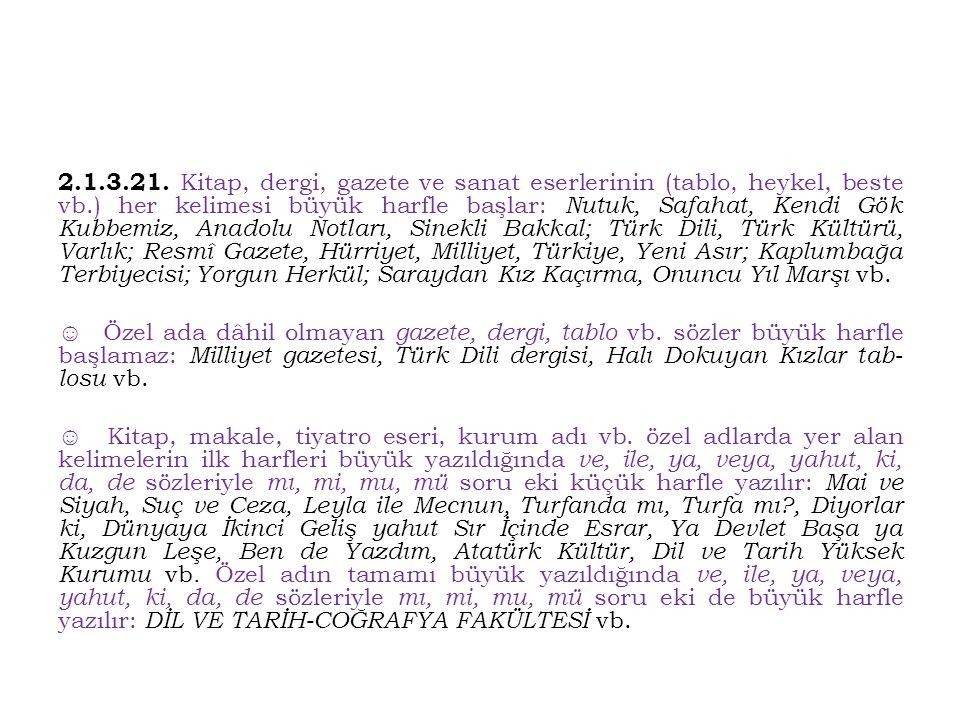 2.1.3.21. Kitap, dergi, gazete ve sanat eserlerinin (tablo, heykel, beste vb.) her kelimesi büyük harfle başlar: Nutuk, Safahat, Kendi Gök Kubbemiz, A