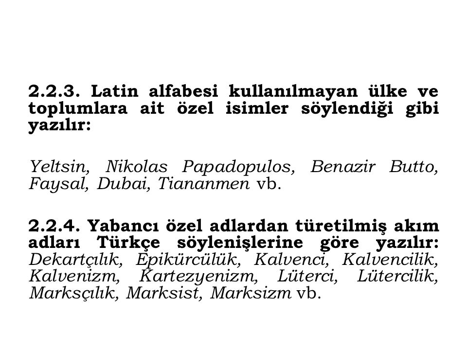 2.2.3. Latin alfabesi kullanılmayan ülke ve toplumlara ait özel isimler söylendiği gibi yazılır: Yeltsin, Nikolas Papadopulos, Benazir Butto, Faysal,