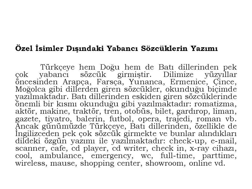 Özel İsimler Dışındaki Yabancı Sözcüklerin Yazımı Türkçeye hem Doğu hem de Batı dillerinden pek çok yabancı sözcük girmiştir. Dilimize yüzyıllar önces