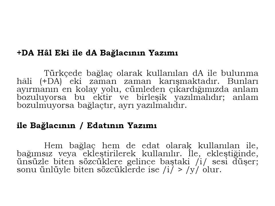 +DA Hâl Eki ile dA Bağlacının Yazımı Türkçede bağlaç olarak kullanılan dA ile bulunma hâli (+DA) eki zaman zaman karışmaktadır. Bunları ayırmanın en k