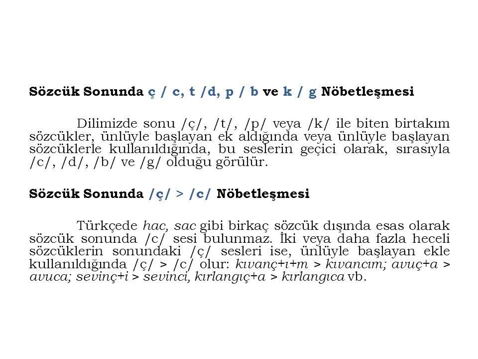 Sözcük Sonunda ç / c, t /d, p / b ve k / g Nöbetleşmesi Dilimizde sonu /ç/, /t/, /p/ veya /k/ ile biten birtakım sözcükler, ünlüyle başlayan ek aldığı