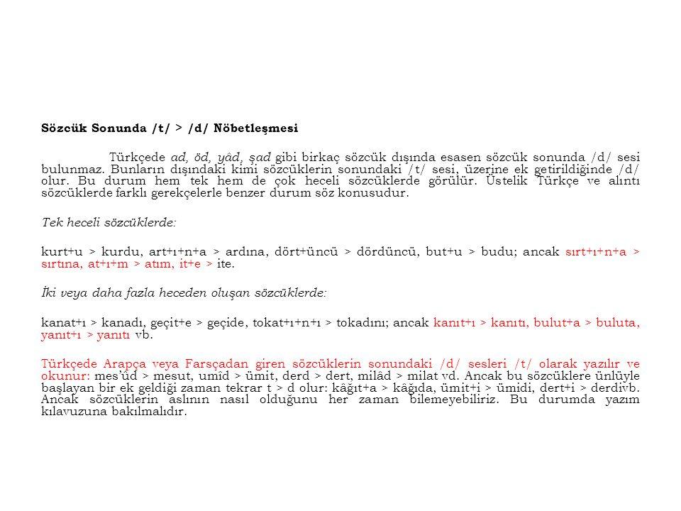 Sözcük Sonunda /t/ > /d/ Nöbetleşmesi Türkçede ad, öd, yâd, şad gibi birkaç sözcük dışında esasen sözcük sonunda /d/ sesi bulunmaz. Bunların dışındaki