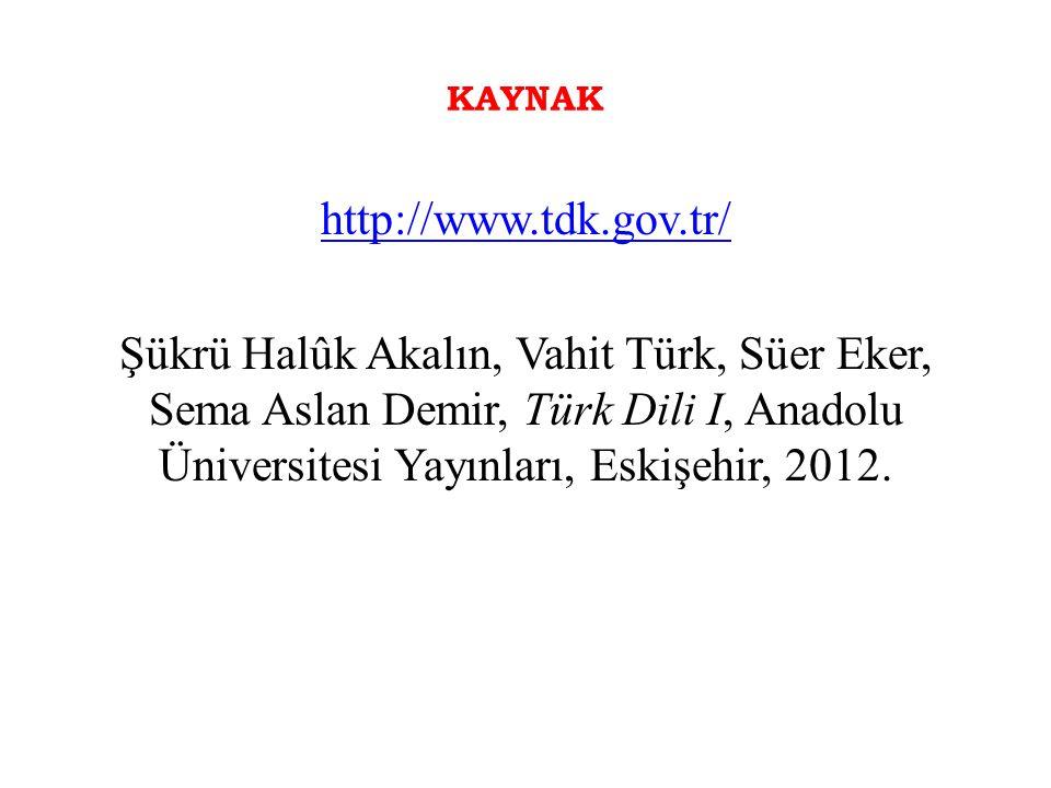 KAYNAK http://www.tdk.gov.tr/ Şükrü Halûk Akalın, Vahit Türk, Süer Eker, Sema Aslan Demir, Türk Dili I, Anadolu Üniversitesi Yayınları, Eskişehir, 201
