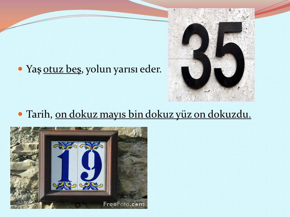 Yaş otuz beş, yolun yarısı eder. Tarih, on dokuz mayıs bin dokuz yüz on dokuzdu.