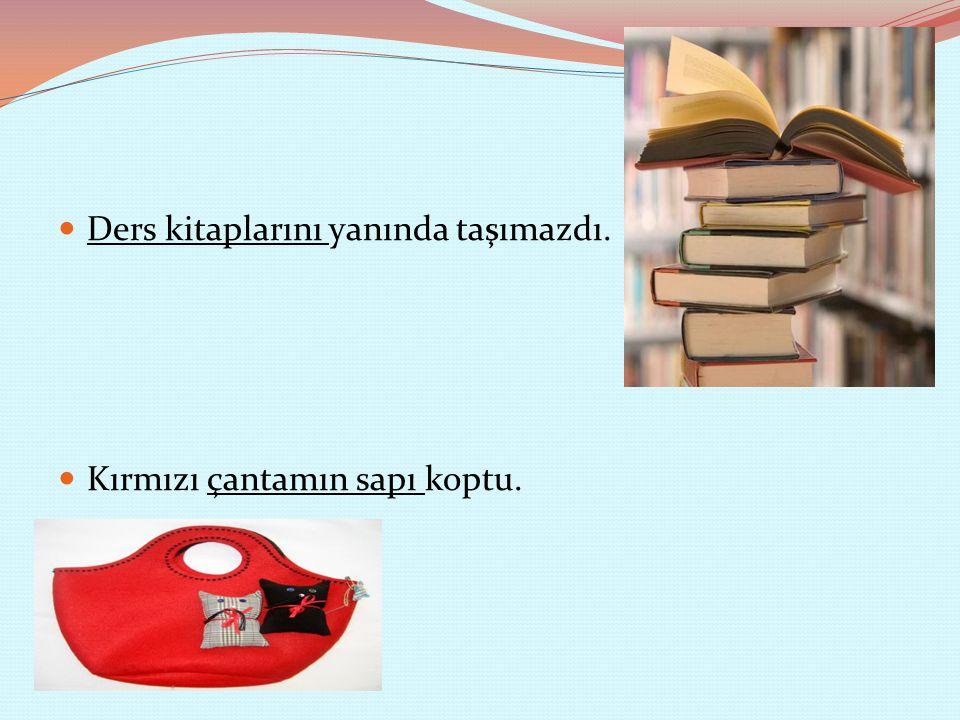 Ders kitaplarını yanında taşımazdı. Kırmızı çantamın sapı koptu.