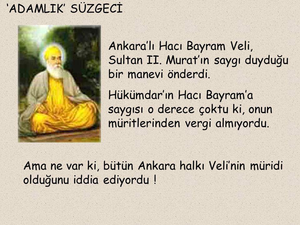 'ADAMLIK' SÜZGECİ Ankara'lı Hacı Bayram Veli, Sultan II.