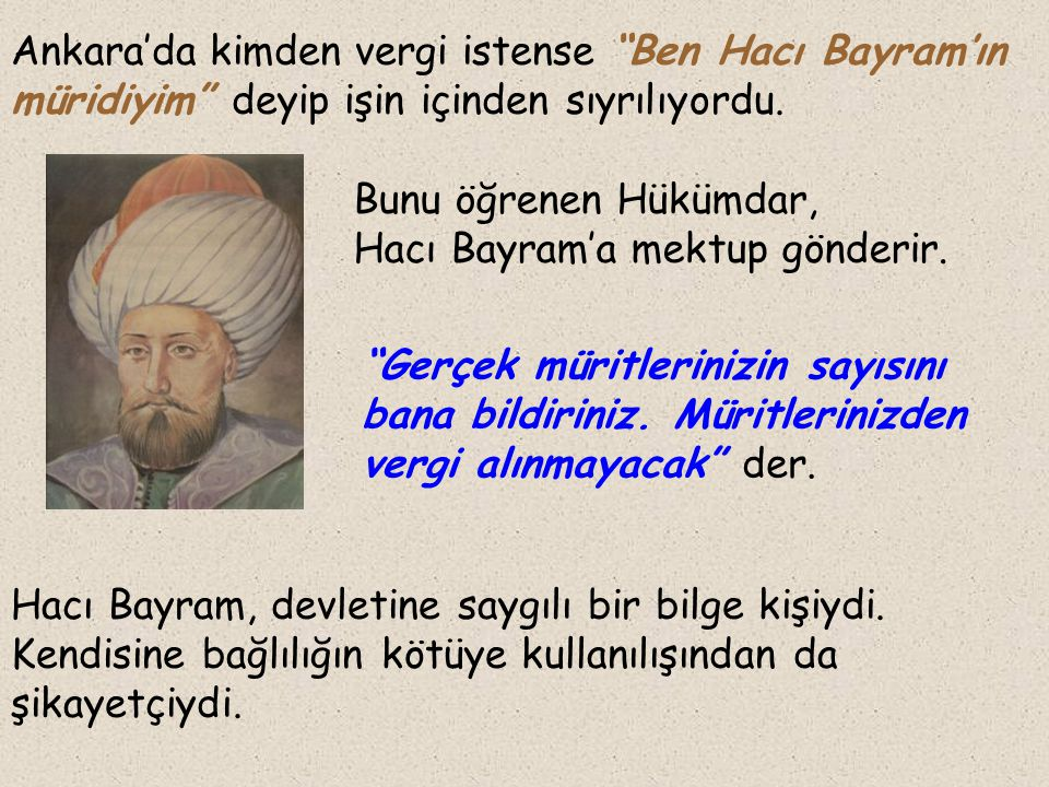 Ankara'da kimden vergi istense Ben Hacı Bayram'ın müridiyim deyip işin içinden sıyrılıyordu.