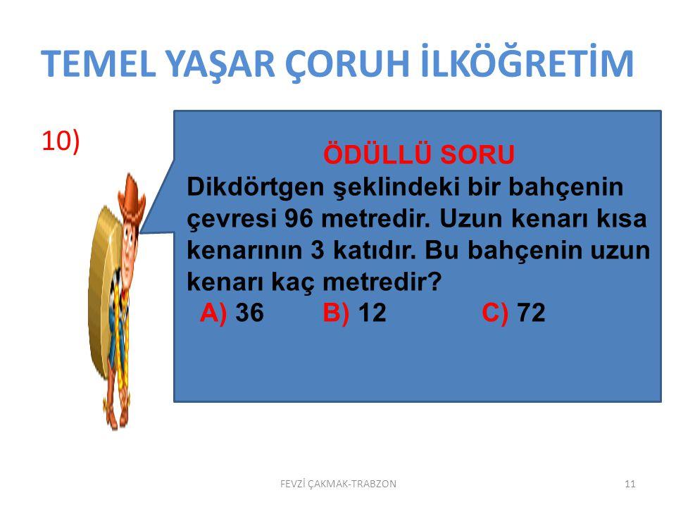 TEMEL YAŞAR ÇORUH İLKÖĞRETİM 9) 10FEVZİ ÇAKMAK-TRABZON ÖDÜLLÜ SORU Bir bölme işleminde; bölen 6, bölüm 18 ise bölünen en çok kaç olabilir? A)108 B) 11