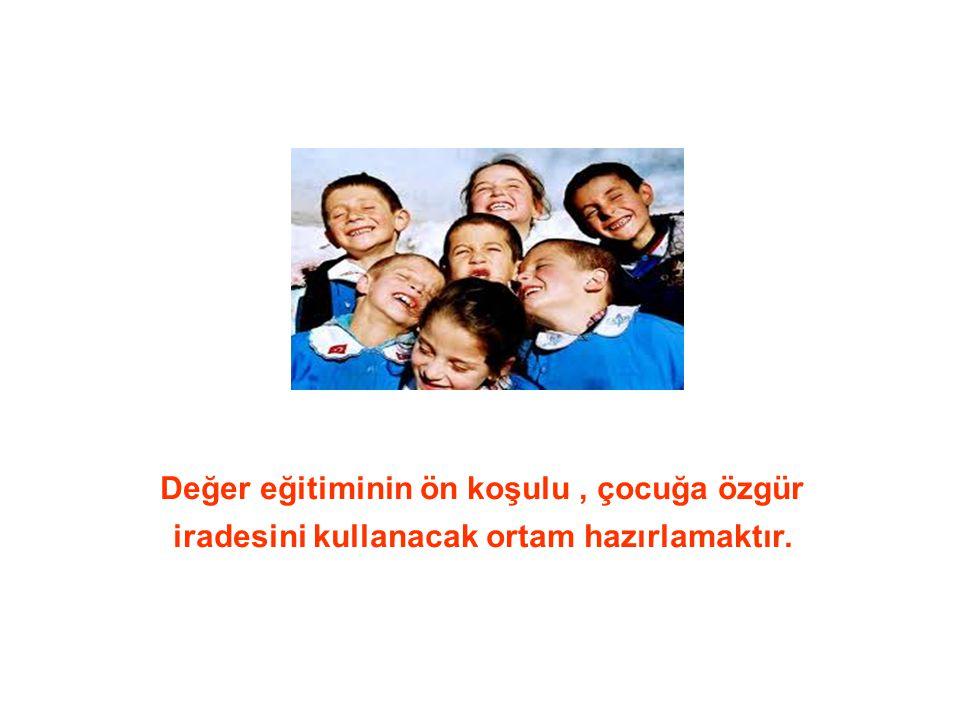 Değer eğitiminin ön koşulu, çocuğa özgür iradesini kullanacak ortam hazırlamaktır.