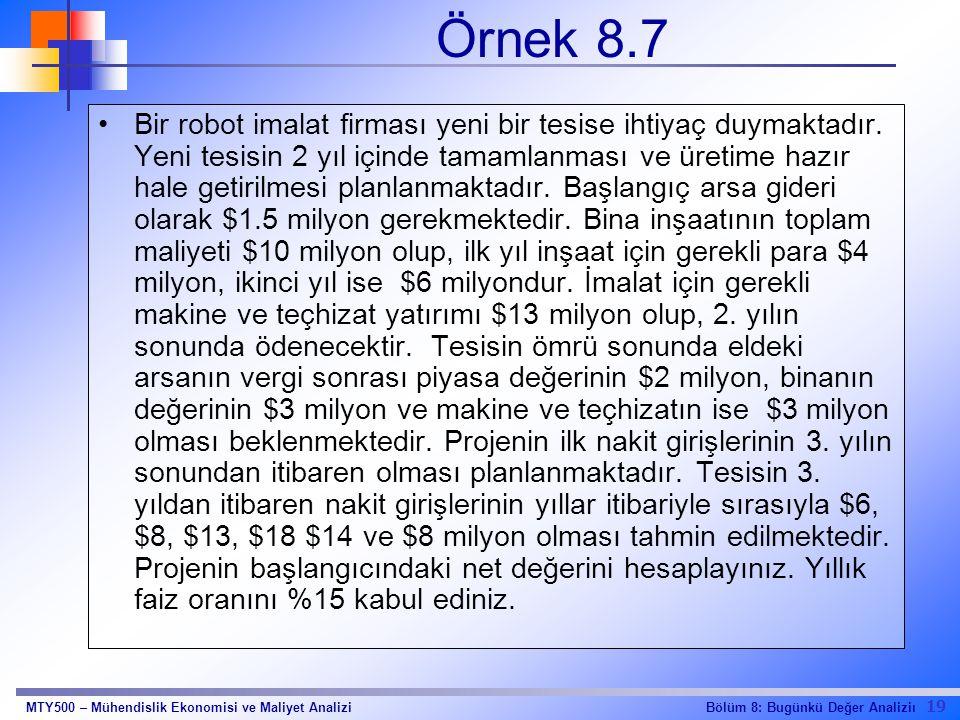 19 Bölüm 8: Bugünkü Değer AnaliziıMTY500 – Mühendislik Ekonomisi ve Maliyet Analizi Örnek 8.7 Bir robot imalat firması yeni bir tesise ihtiyaç duymaktadır.