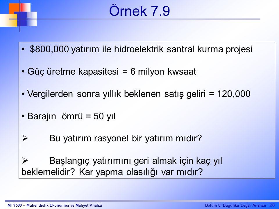28 Bölüm 8: Bugünkü Değer AnaliziıMTY500 – Mühendislik Ekonomisi ve Maliyet Analizi Örnek 7.9 $800,000 yatırım ile hidroelektrik santral kurma projesi