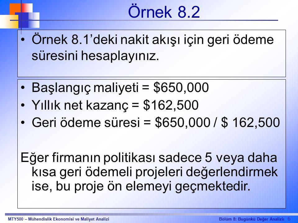 6 Bölüm 8: Bugünkü Değer AnaliziıMTY500 – Mühendislik Ekonomisi ve Maliyet Analizi Örnek 8.2 Örnek 8.1'deki nakit akışı için geri ödeme süresini hesaplayınız.