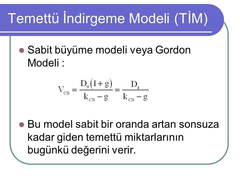 Temettü İndirgeme Modeli (TİM) Sabit büyüme modeli veya Gordon Modeli : Bu model sabit bir oranda artan sonsuza kadar giden temettü miktarlarının bugü