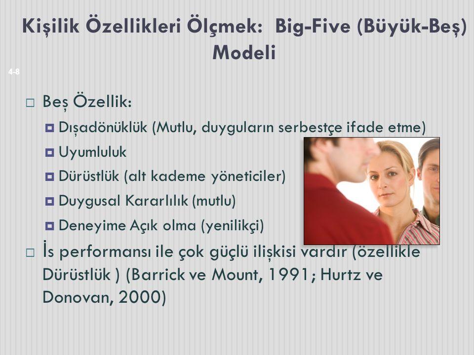 Kişilik Özellikleri Ölçmek: Big-Five (Büyük-Beş) Modeli 4-8  Beş Özellik:  Dışadönüklük (Mutlu, duyguların serbestçe ifade etme)  Uyumluluk  Dürüs