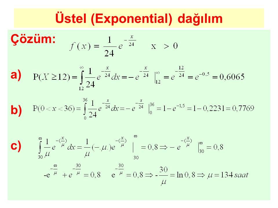 Üstel (Exponential) dağılım Çözüm: a) b) c)