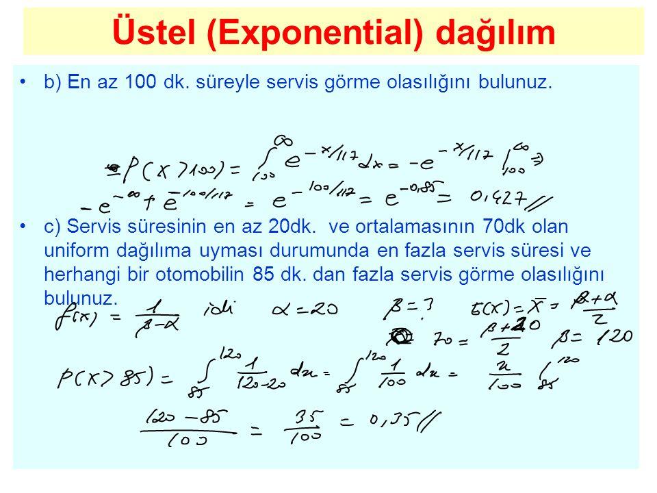 Üstel (Exponential) dağılım b) En az 100 dk. süreyle servis görme olasılığını bulunuz. c) Servis süresinin en az 20dk. ve ortalamasının 70dk olan unif