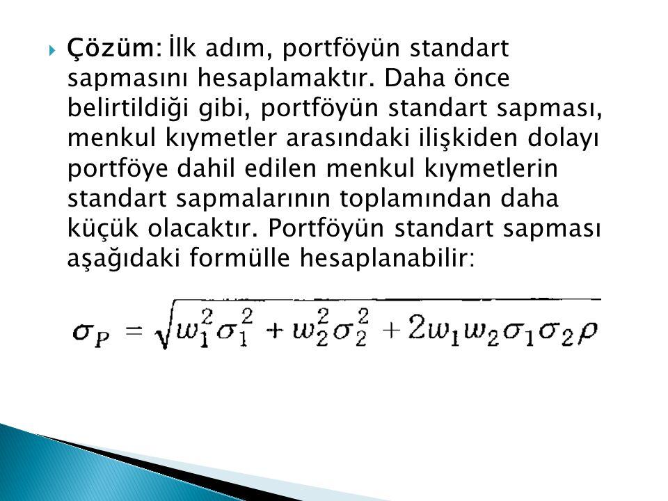  Çözüm: İlk adım, portföyün standart sapmasını hesaplamaktır. Daha önce belirtildiği gibi, portföyün standart sapması, menkul kıymetler arasındaki