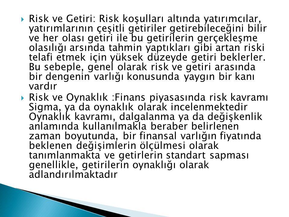  Risk ve Getiri: Risk koşulları altında yatırımcılar, yatırımlarının çeşitli getiriler getirebileceğini bilir ve her olası getiri ile bu getirilerin