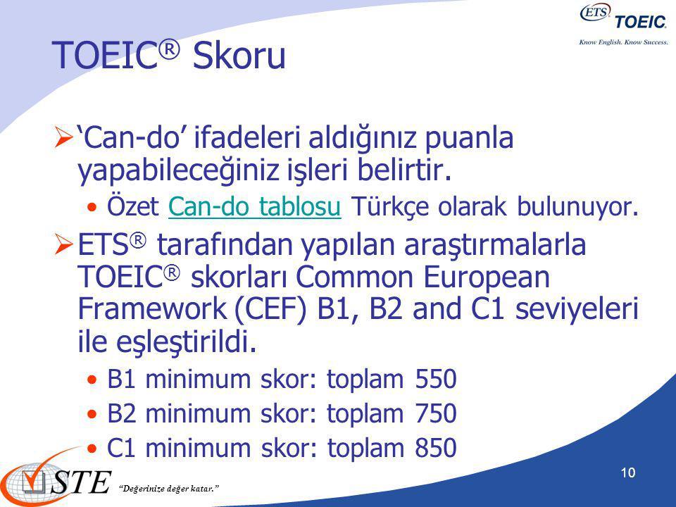"""""""Değerinize değer katar."""" TOEIC ® Skoru  'Can-do' ifadeleri aldığınız puanla yapabileceğiniz işleri belirtir. Özet Can-do tablosu Türkçe olarak bulun"""