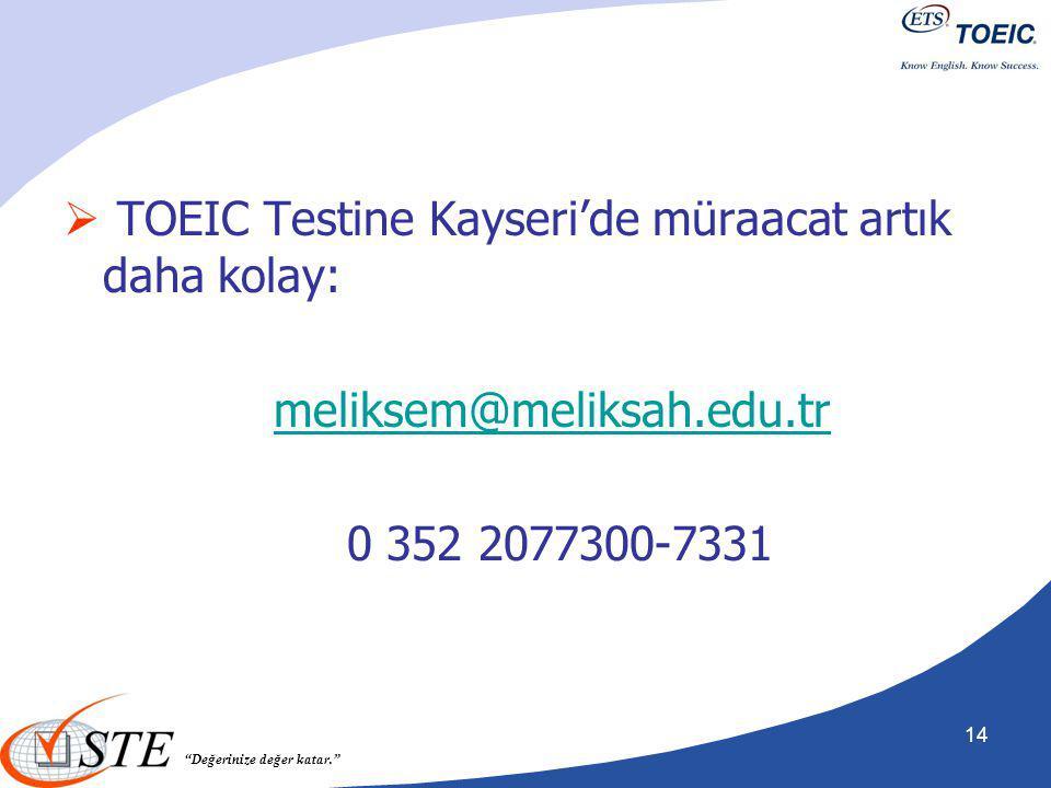 """""""Değerinize değer katar.""""  TOEIC Testine Kayseri'de müraacat artık daha kolay: meliksem@meliksah.edu.tr 0 352 2077300-7331 14"""
